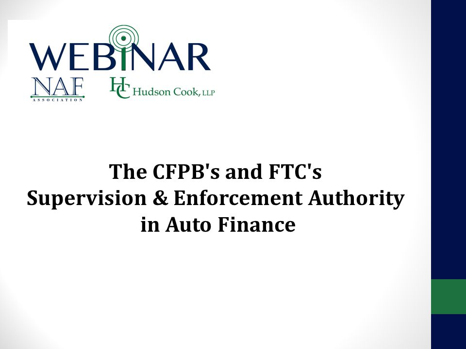 The CFPB s and FTC s Supervision & Enforcement Authority in Auto Finance