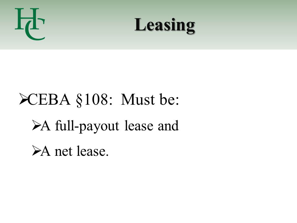 Leasing  CEBA §108: Must be:  A full-payout lease and  A net lease.