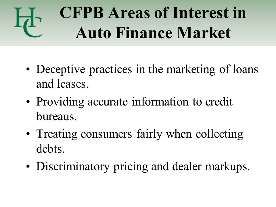 CFPB Areas of Interest in Auto Finance Market Deceptive practices in the marketing of loans and leases.