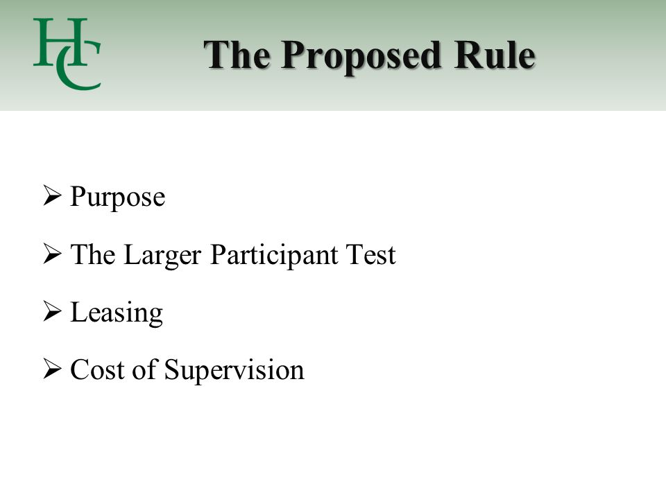 The Proposed Rule  Purpose  The Larger Participant Test  Leasing  Cost of Supervision