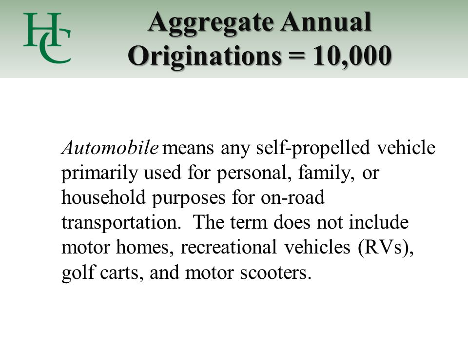Aggregate Annual Originations = 10,000 Automobile means any self-propelled vehicle primarily used for personal, family, or household purposes for on-r