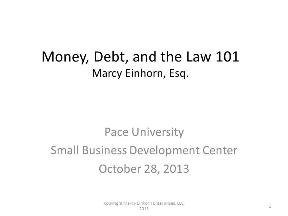 Money, Debt, and the Law 101 Marcy Einhorn, Esq.