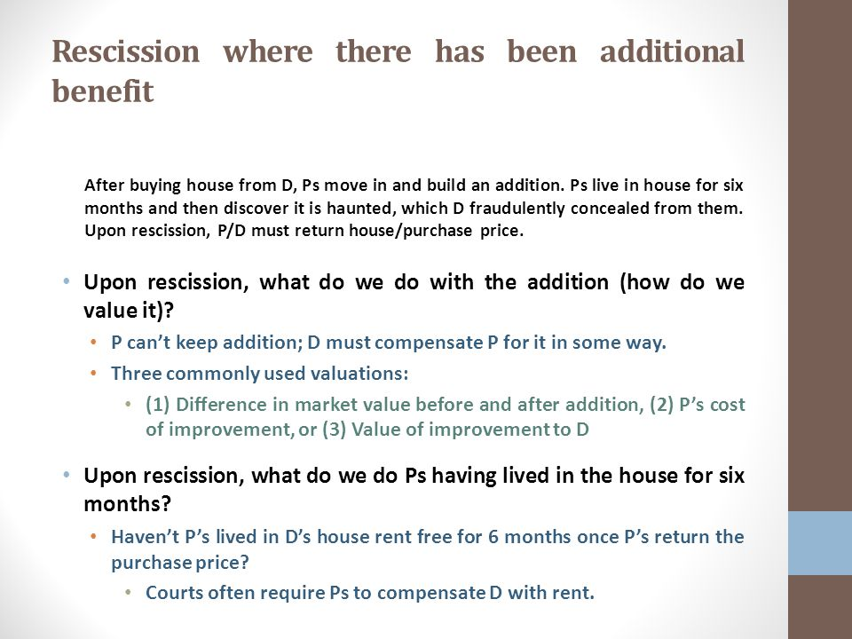 Rescission where there has been additional benefit After buying house from D, Ps move in and build an addition.