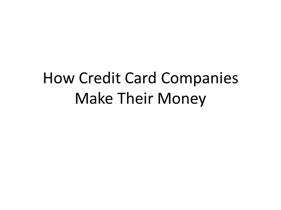 How Credit Card Companies Make Their Money