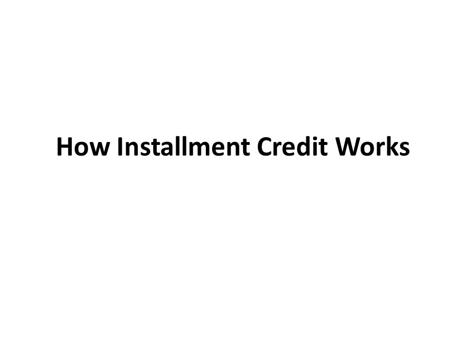 How Installment Credit Works