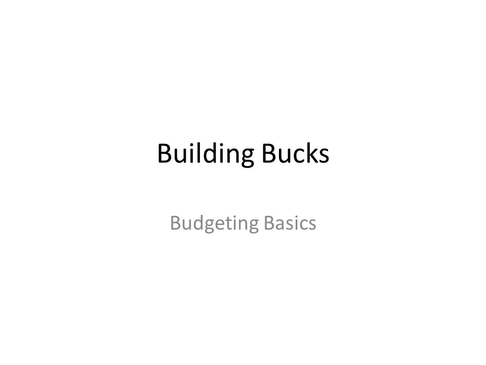 Building Bucks Budgeting Basics