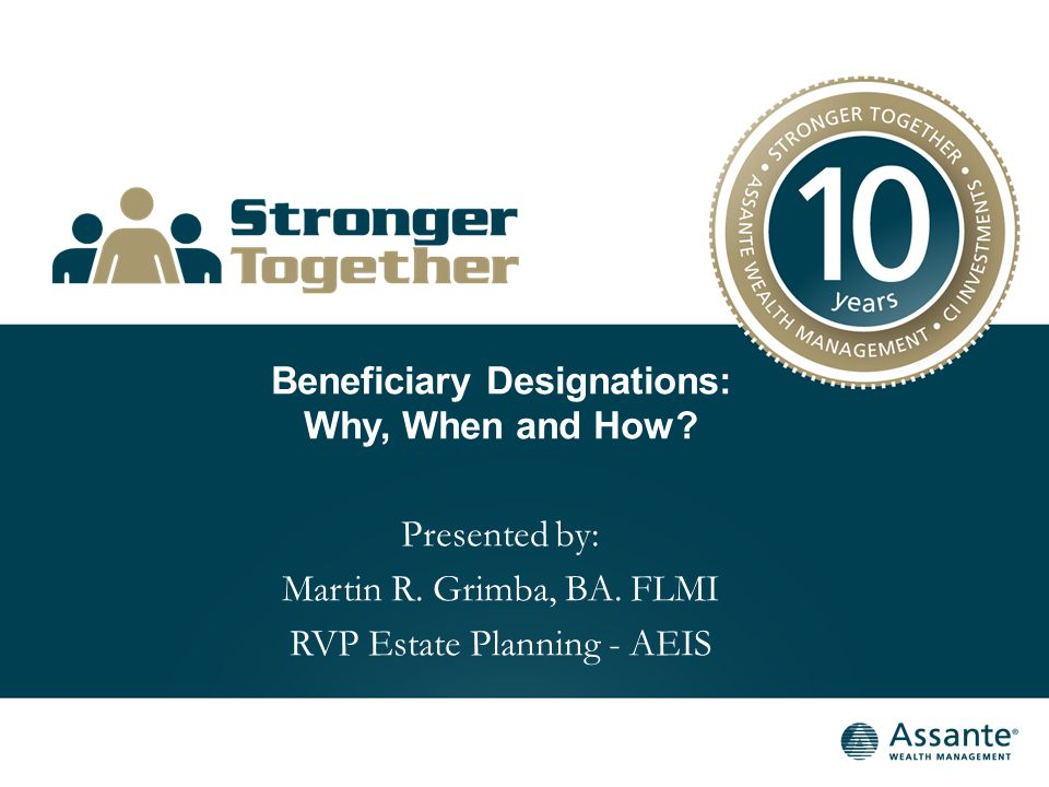 Beneficiary Designations: Why, When and How. Presented by: Martin R.