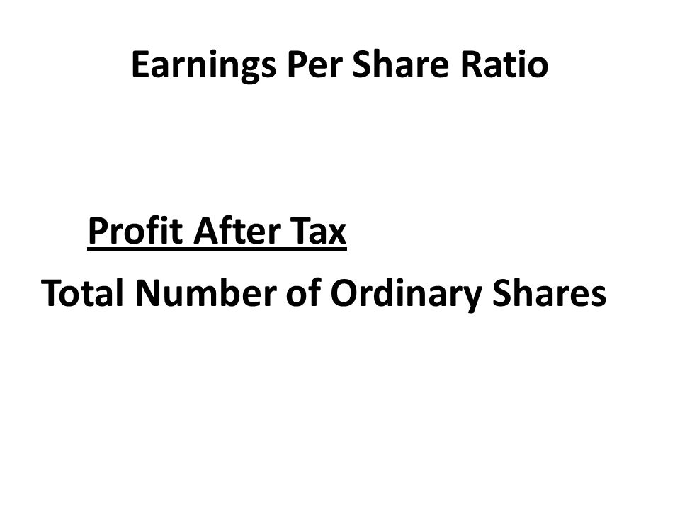 Earnings Per Share Ratio Profit After Tax Total Number of Ordinary Shares