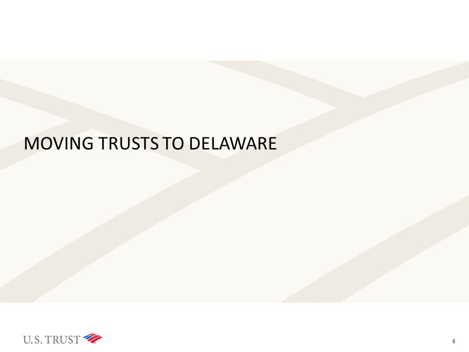 6 MOVING TRUSTS TO DELAWARE