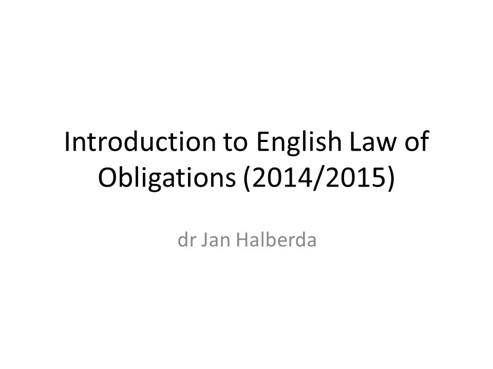 Introduction to English Law of Obligations (2014/2015) dr Jan Halberda