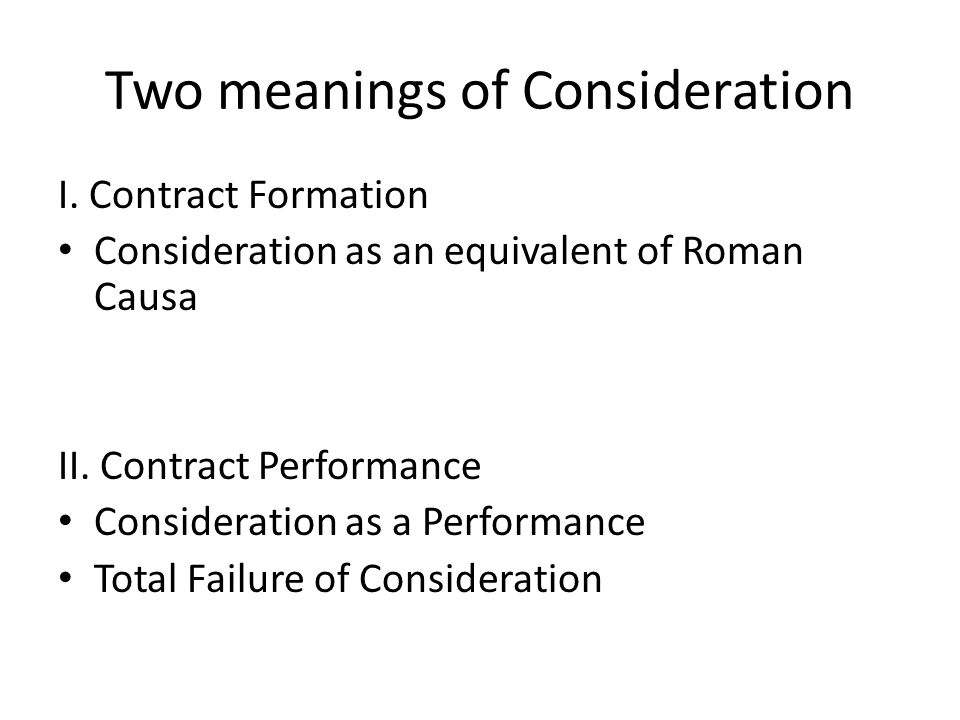 Two meanings of Consideration I.