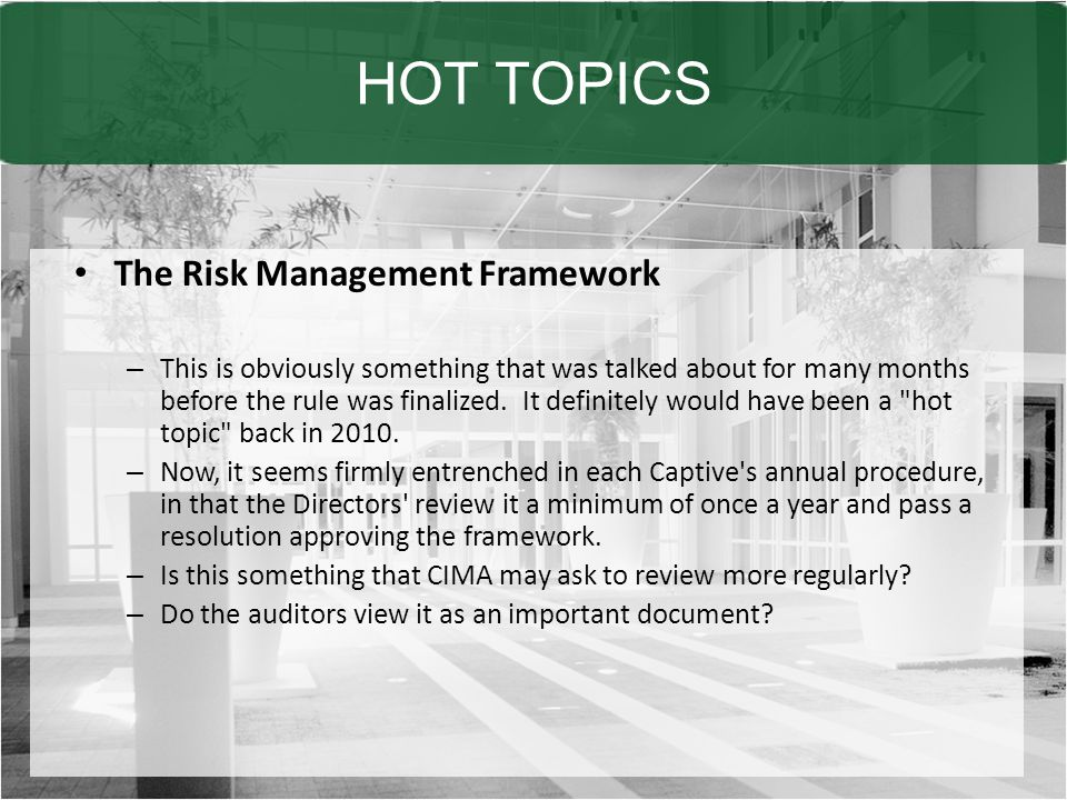 HOT TOPICS The Risk Management Framework – This is obviously something that was talked about for many months before the rule was finalized.