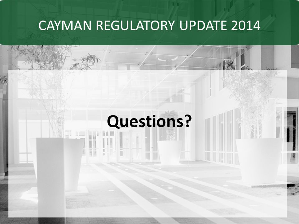 CAYMAN REGULATORY UPDATE 2014 Questions?