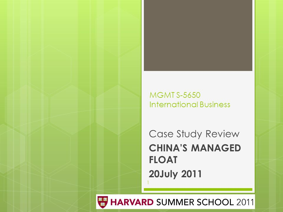 MGMT S-5650 International Business Case Study Review CHINA'S MANAGED FLOAT 20July 2011 1