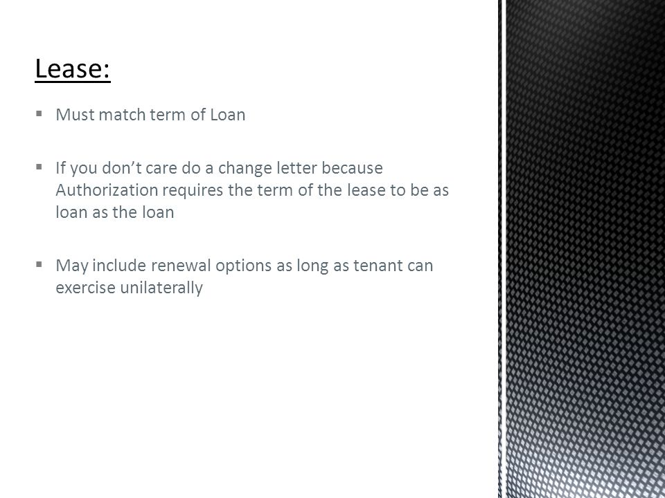  Must match term of Loan  If you don't care do a change letter because Authorization requires the term of the lease to be as loan as the loan  May
