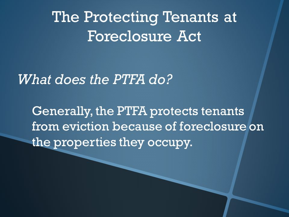 The Protecting Tenants at Foreclosure Act What does the PTFA do.
