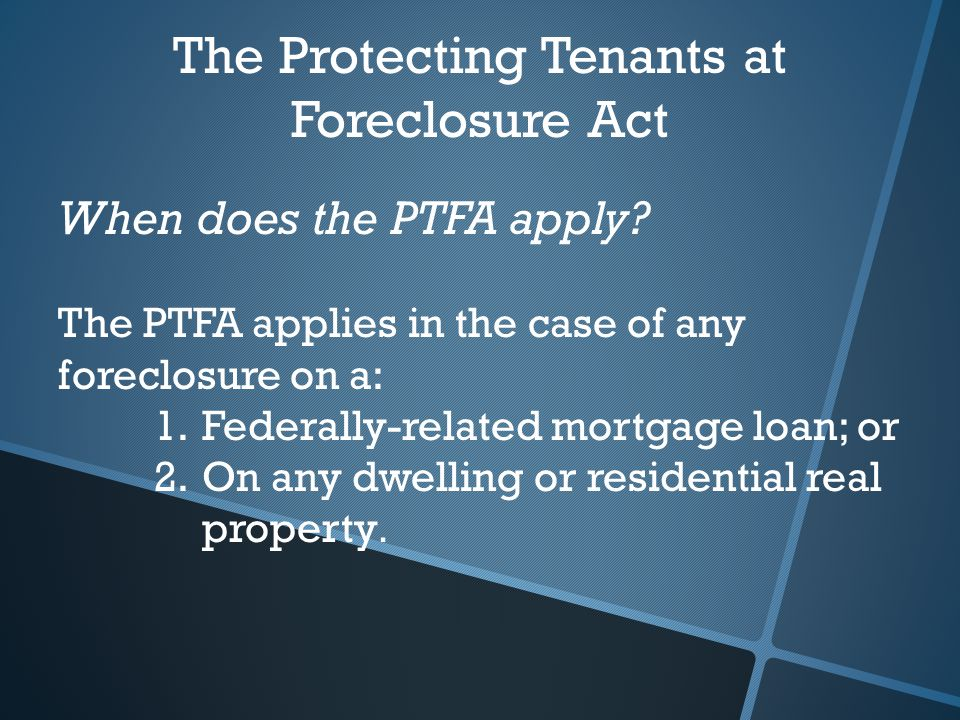 The Protecting Tenants at Foreclosure Act When does the PTFA apply.