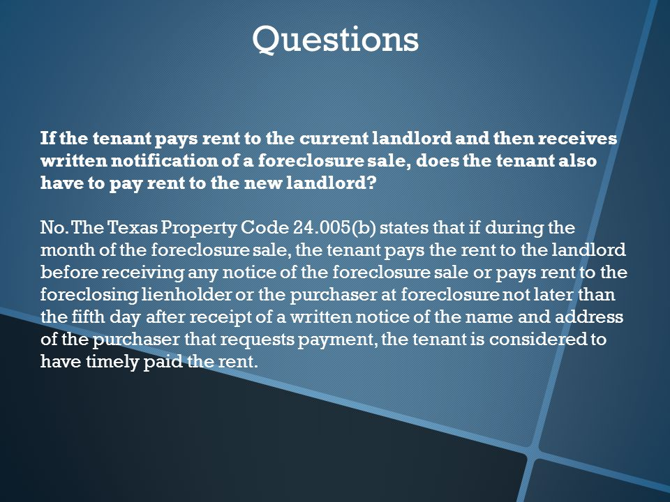 Questions If the tenant pays rent to the current landlord and then receives written notification of a foreclosure sale, does the tenant also have to pay rent to the new landlord.