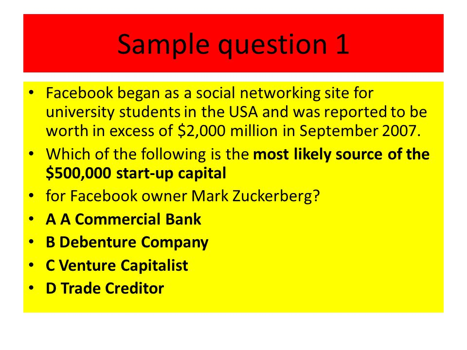 Sample question 1 Facebook began as a social networking site for university students in the USA and was reported to be worth in excess of $2,000 milli