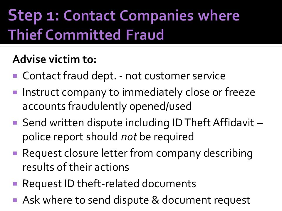 Advise victim to:  Contact fraud dept.