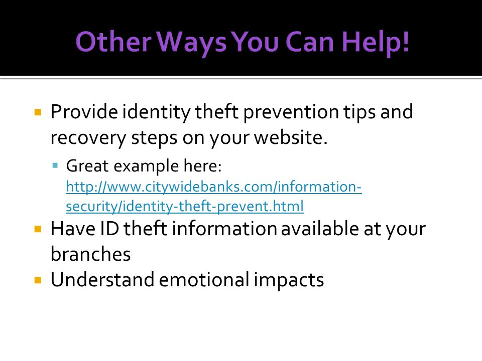  Provide identity theft prevention tips and recovery steps on your website.