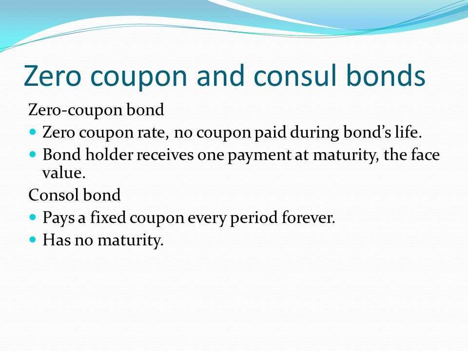 Zero coupon and consul bonds Zero-coupon bond Zero coupon rate, no coupon paid during bond's life.