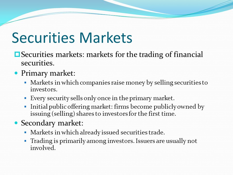Securities Markets  Securities markets: markets for the trading of financial securities.