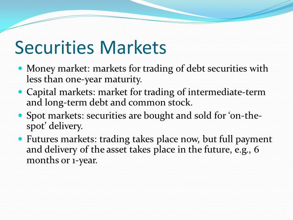 Securities Markets Money market: markets for trading of debt securities with less than one-year maturity.