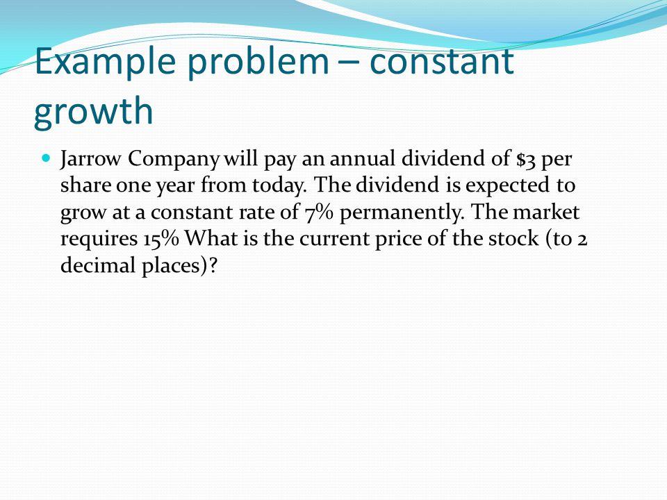 Example problem – constant growth Jarrow Company will pay an annual dividend of $3 per share one year from today.