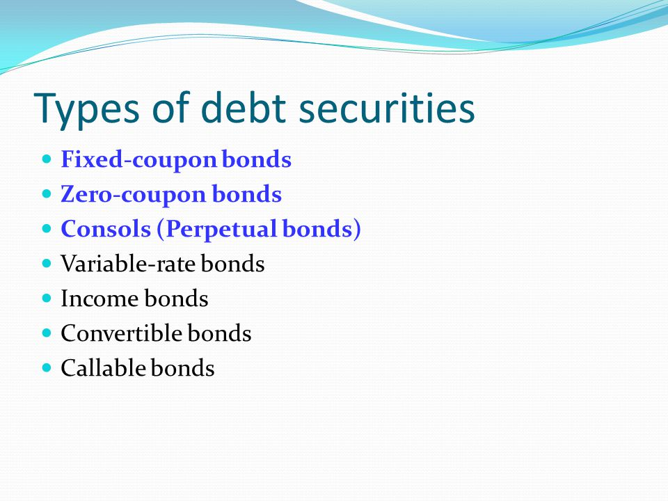 Fixed coupon bonds Firm pays a fixed amount ('coupon') to the investor every period until bond matures.