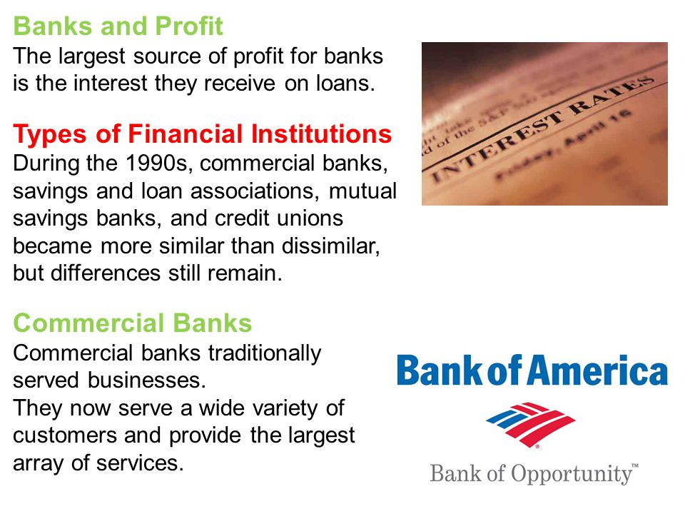 Banks and Profit The largest source of profit for banks is the interest they receive on loans.
