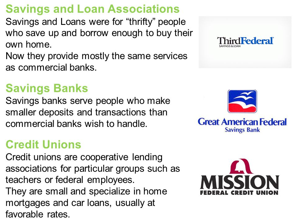 Savings and Loan Associations Savings and Loans were for thrifty people who save up and borrow enough to buy their own home.