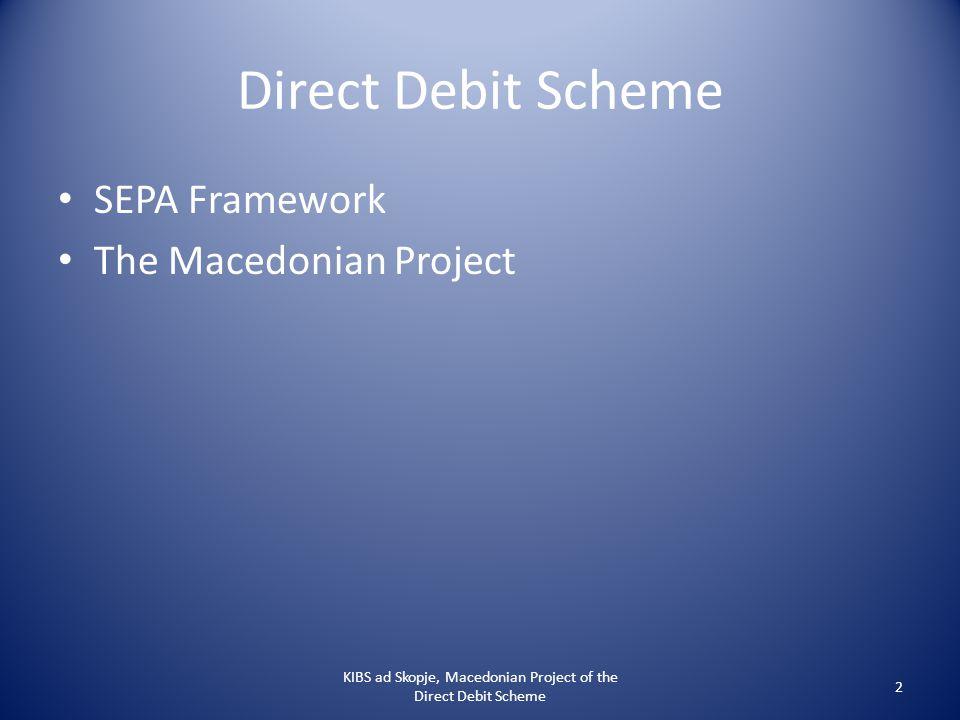 Direct Debit Scheme SEPA Framework The Macedonian Project KIBS ad Skopje, Macedonian Project of the Direct Debit Scheme 2