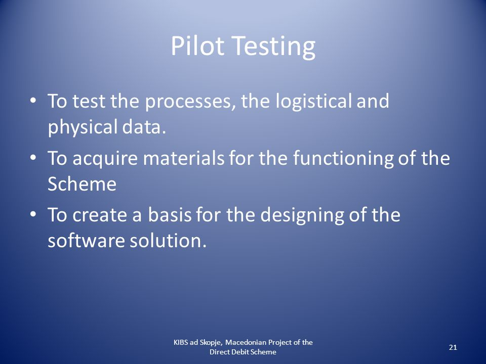 Pilot Testing To test the processes, the logistical and physical data. To acquire materials for the functioning of the Scheme To create a basis for th
