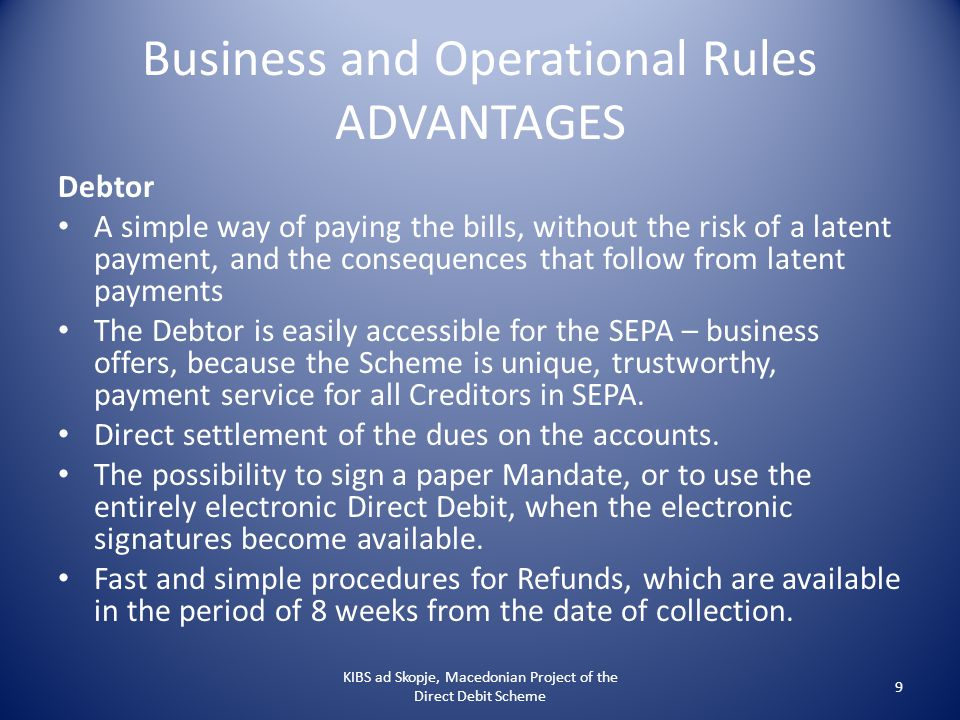 Business and Operational Rules ADVANTAGES Debtor A simple way of paying the bills, without the risk of a latent payment, and the consequences that fol