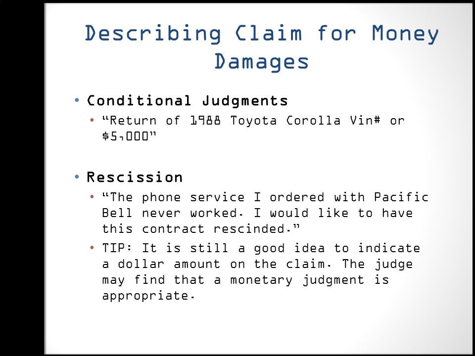 Describing Claim for Money Damages Conditional Judgments Return of 1988 Toyota Corolla Vin# or $5,000 Rescission The phone service I ordered with Pacific Bell never worked.