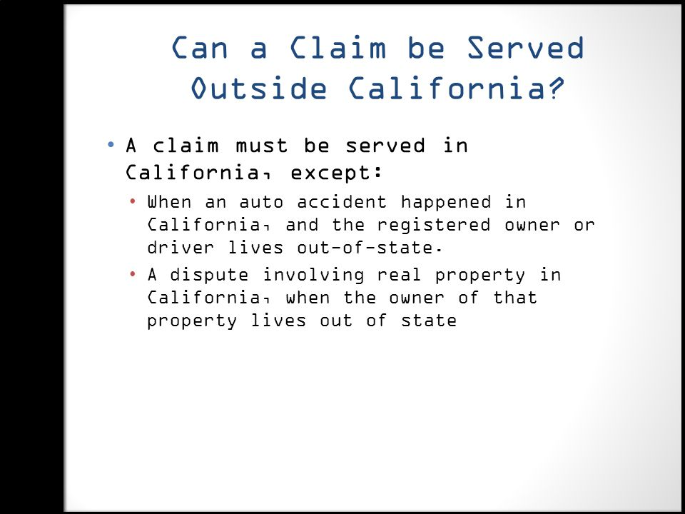 Can a Claim be Served Outside California.