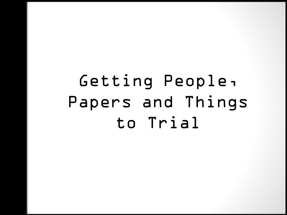 Getting People, Papers and Things to Trial