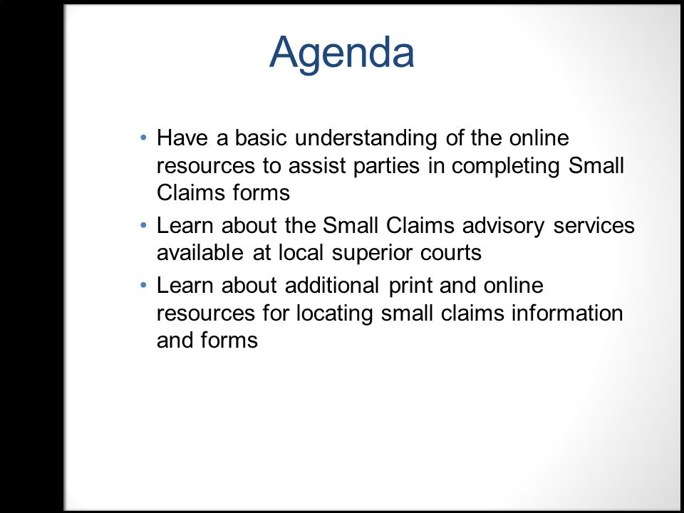 Small Claims Advisors http://www.courts.ca.gov/1002.htm http://www.courts.ca.gov/1002.htm