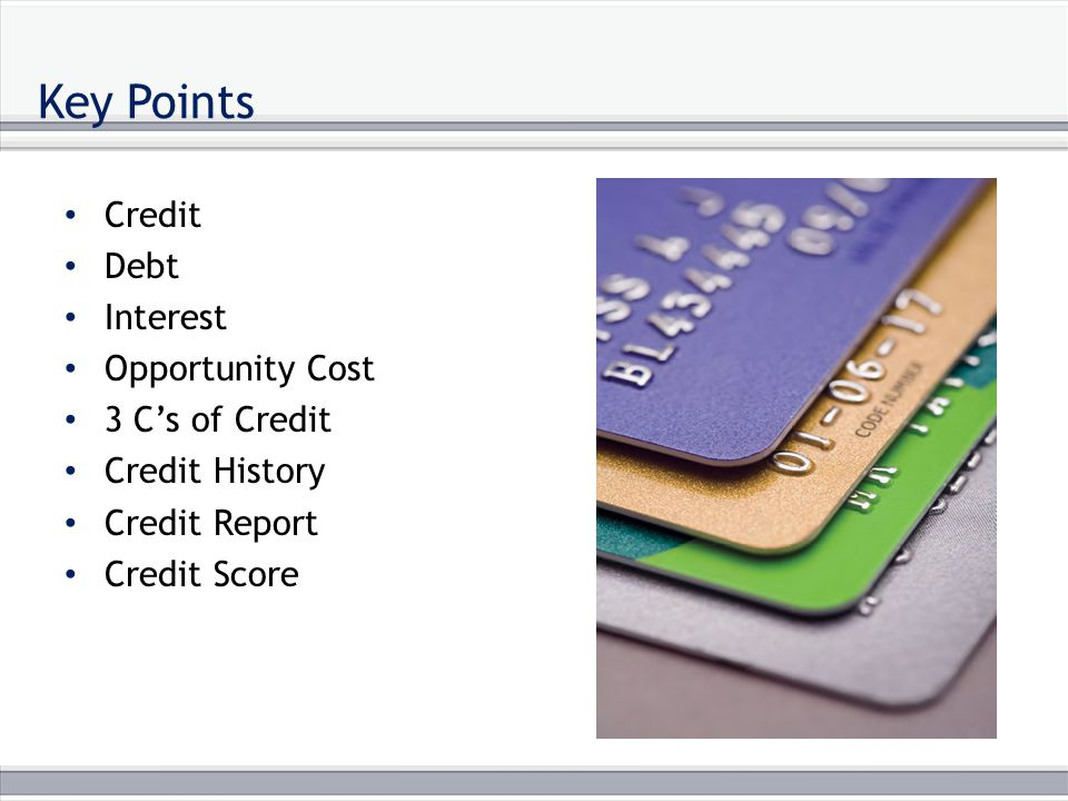 Credit and Debt Credit The assessment of an individual's ability to fulfill financial obligations The time extended for the payment of a liability The granting of money or something else of value in exchange for a promise of a future payment.