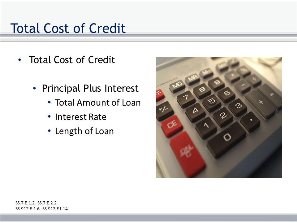Total Cost of Credit Principal Plus Interest Total Amount of Loan Interest Rate Length of Loan SS.7.E.1.2, SS.7.E.2.2 SS.912.E.1.6, SS.912.E1.14