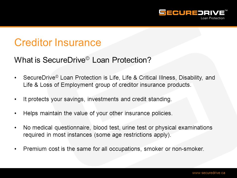 www.securedrive.ca Creditor Insurance What is SecureDrive © Loan Protection.