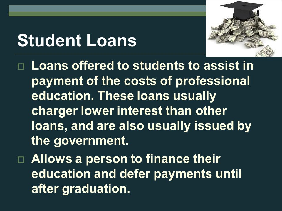 Student Loans  Loans offered to students to assist in payment of the costs of professional education.