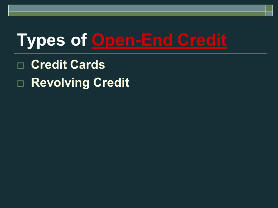 Types of Open-End Credit  Credit Cards  Revolving Credit