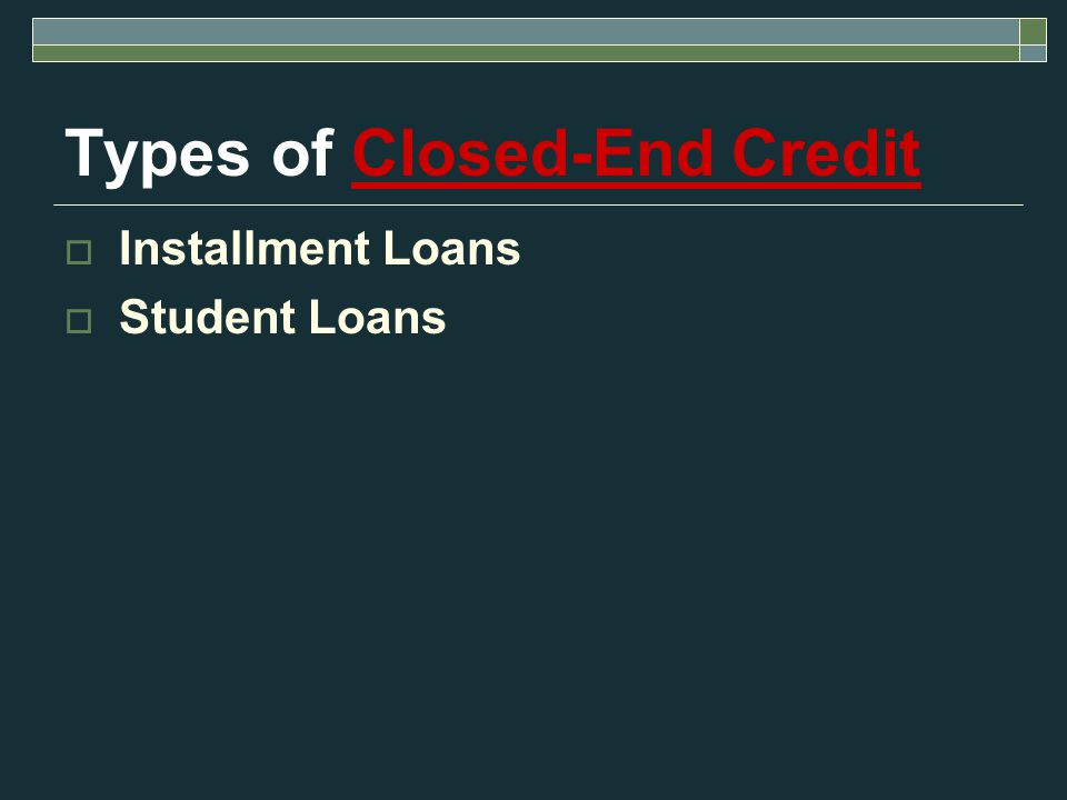 Types of Closed-End Credit  Installment Loans  Student Loans