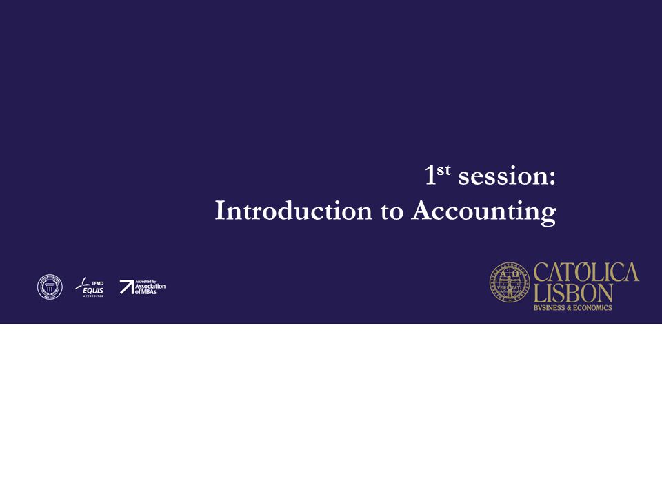 1 st session: Introduction to Accounting