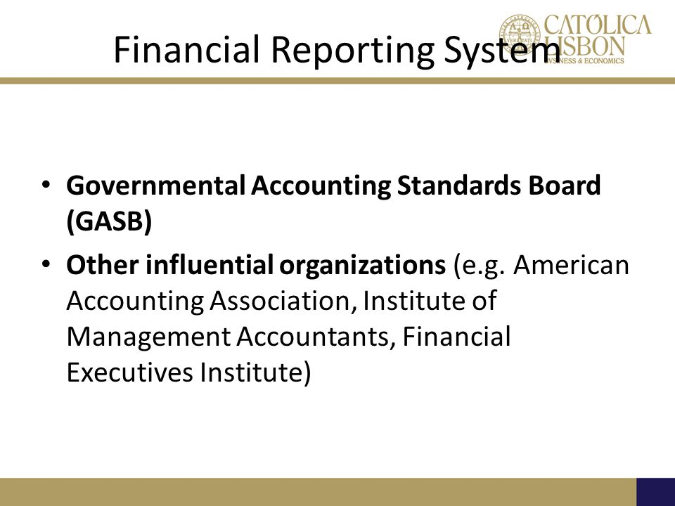 Financial Reporting System Governmental Accounting Standards Board (GASB) Other influential organizations (e.g.