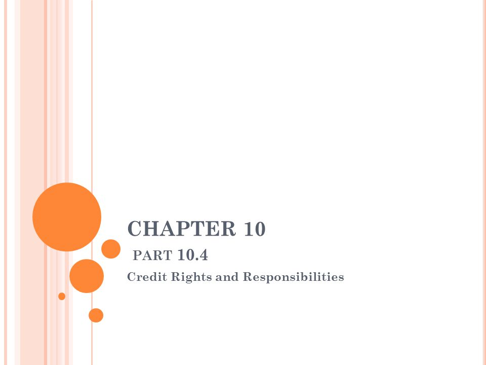 CHAPTER 10 PART 10.4 Credit Rights and Responsibilities