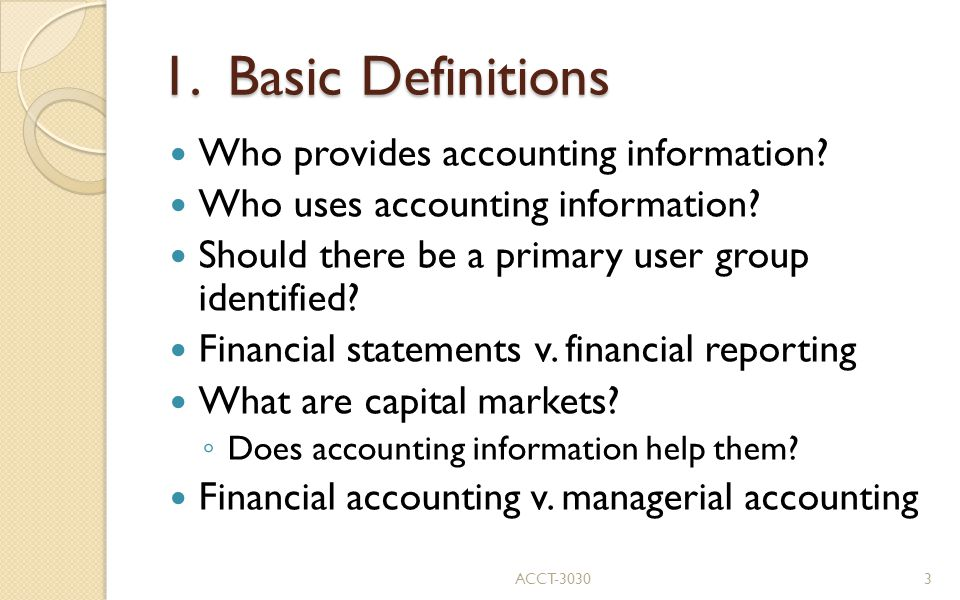 1. Basic Definitions Who provides accounting information.