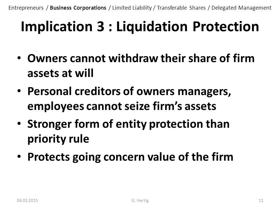 Implication 3 : Liquidation Protection Owners cannot withdraw their share of firm assets at will Personal creditors of owners managers, employees cann